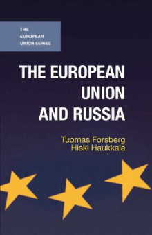 The European Union and Russia av Tuomas Forsberg og Hiski Haukkala (Innbundet)