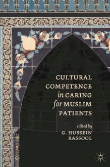 Cultural Competence in Caring for Muslim Patients av G. Hussein Rassool (Heftet)
