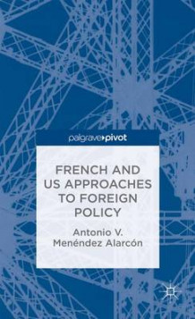 French and US Approaches to Foreign Policy 2014 av Antonio Alarcon (Innbundet)