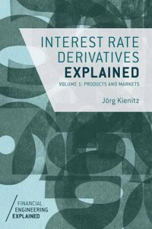 Interest Rate Derivatives Explained: Products and Markets Volume 1 av Jorg Kienitz (Heftet)