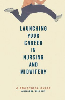 Launching Your Career in Nursing and Midwifery av Annabel Smoker (Heftet)