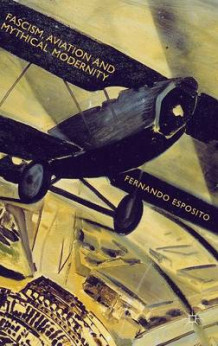 Fascism, Aviation and Mythical Modernity 2015 av Fernando Esposito (Innbundet)