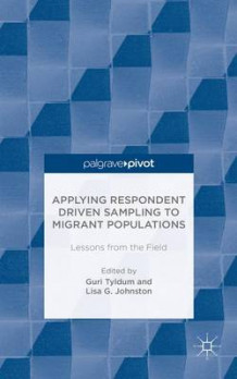 Applying Respondent Driven Sampling to Migrant Populations av Guri Tyldum og Lisa Johnston (Innbundet)