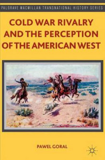 Cold War Rivalry and the Perception of the American West av Pawel Goral (Innbundet)