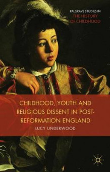 Childhood, Youth, and Religious Dissent in Post-Reformation England av Lucy Underwood (Innbundet)