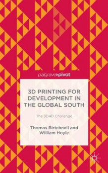 3D Printing for Development in the Global South av Thomas Birtchnell og William Hoyle (Innbundet)