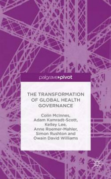 The Transformation of Global Health Governance av Colin McInnes, Adam Kamradt-Scott, Kelley Lee, Anne Roemer-Mahler, Simon Rushton og Owain David Williams (Innbundet)