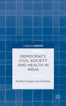 Democracy, Civil Society and Health in India av Madhvi Gupta og Pushkar (Innbundet)