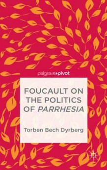 Foucault on the Politics of Parrhesia av Torben Bech Dyrberg (Innbundet)