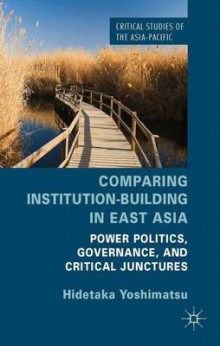 Comparing Institution-Building in East Asia av Hidetaka Yoshimatsu (Innbundet)