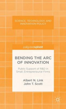 Bending the Arc of Innovation av Albert N. Link og John Scott (Innbundet)