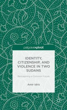 Identity, Citizenship, and Violence in Two Sudans: Reimagining a Common Future av Amir Idris (Innbundet)
