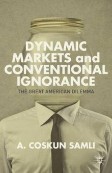 Dynamic Markets and Conventional Ignorance av A. Coskun Samli (Innbundet)