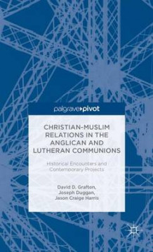 Christian-Muslim Relations in the Anglican and Lutheran Communions: Historical Encounters and Contemporary Projects (Innbundet)