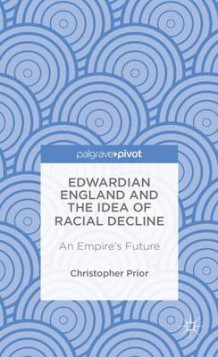 Edwardian England and the Idea of Racial Decline av Christopher Prior (Innbundet)