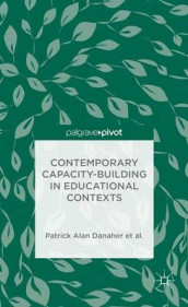 Contemporary Capacity-Building in Educational Contexts av Catherine H. Arden, Margaret Baguley, Patrick Alan Danaher, Andy Davies, Linda De George-Walker, L. De George-Walker, Janice K. Jones, Karl J. Matthews og Warren Midgley (Innbundet)