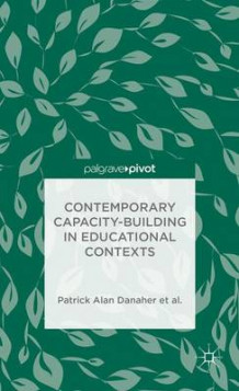 Contemporary Capacity-Building in Educational Contexts av Patrick Alan Danaher, Andy Davies, L. De George-Walker, Janice K. Jones, Karl J. Matthews, Warren Midgley, Catherine H. Arden, Linda De George-Walker og Margaret Baguley (Innbundet)