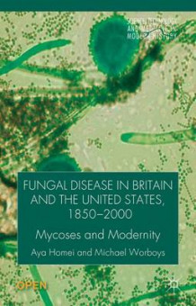 Fungal Disease in Britain and the United States 1850-2000 av Aya Homei og Michael Worboys (Innbundet)