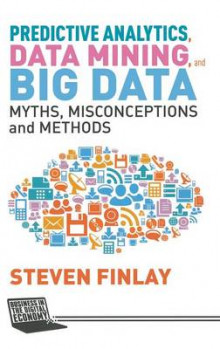 Predictive Analytics, Data Mining and Big Data av Steven Finlay (Innbundet)