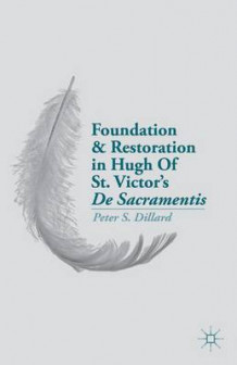 Foundation and Restoration in Hugh of St. Victor's de Sacramentis av Peter S. Dillard (Innbundet)