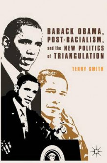 Barack Obama, Post-Racialism, and the New Politics of Triangulation av Terry Smith (Heftet)