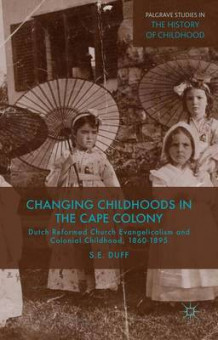 Changing Childhoods in the Cape Colony av S. E. Duff (Innbundet)