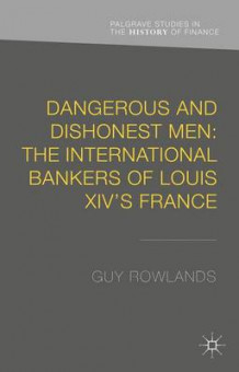Dangerous and Dishonest Men: the International Bankers of Louis XIV's France av Guy Rowlands (Innbundet)