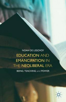 Education and Emancipation in the Neoliberal Era av Noah De Lissovoy (Innbundet)
