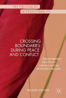 Crossing Boundaries during Peace and Conflict av Melanie Hoewer (Innbundet)