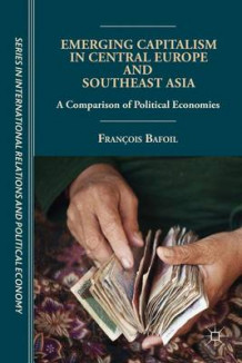 Emerging Capitalism in Central Europe and Southeast Asia av Francois Bafoil (Innbundet)