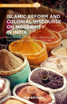 Islamic Reform and Colonial Discourse on Modernity in India av Jose Abraham (Innbundet)