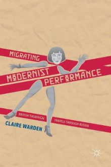Migrating Modernist Performance 2016 av Claire Warden (Innbundet)