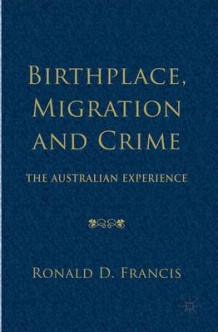 Birthplace, Migration and Crime av Ronald D. Francis (Innbundet)