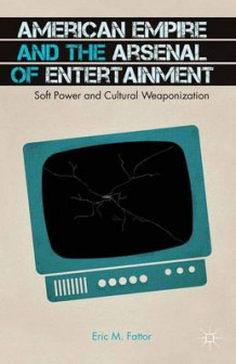 American Empire and the Arsenal of Entertainment av Eric M. Fattor (Heftet)