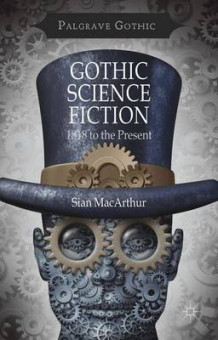 Gothic Science Fiction av Sian MacArthur (Innbundet)