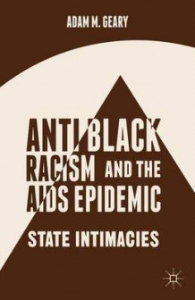 Anti-Black Racism and the AIDS Epidemic 2014 av Adam M. Geary (Innbundet)