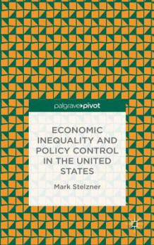 Economic Inequality and Policy Control in the United States 2015 av Mark Stelzner (Innbundet)