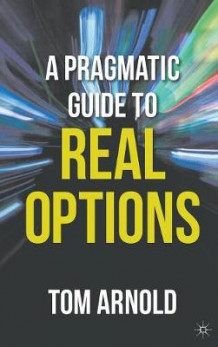 A Pragmatic Guide to Real Options av Tom Arnold (Innbundet)