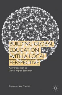 Building Global Education with a Local Perspective av Emmanuel Jean Francois (Innbundet)