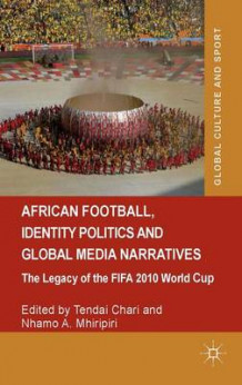 African Football, Identity Politics and Global Media Narratives av Tendai Chari og Nhamo A. Mhiripiri (Innbundet)
