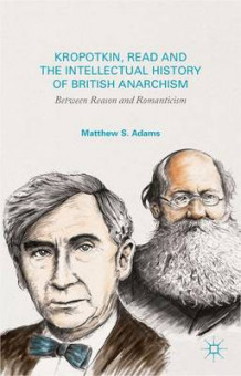 Kropotkin, Read and the Intellectual History of British Anarchism av Matthew S. Adams (Innbundet)