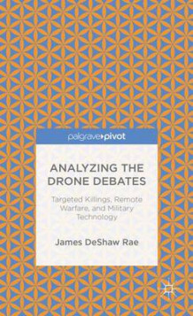 Analyzing the Drone Debates: Targeted Killing, Remote Warfare, and Military Technology av James DeShaw Rae og John Crist (Innbundet)