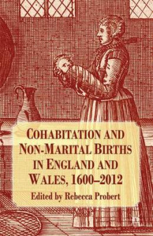 Cohabitation and Non-Marital Births in England and Wales, 1600-2012 (Innbundet)