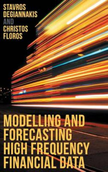 Modelling and Forecasting High Frequency Financial Data 2015 av Stavros Degiannakis og Christos Floros (Innbundet)