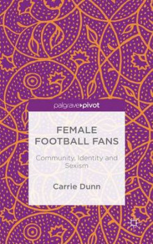 Female Football Fans av Carrie Dunn (Innbundet)