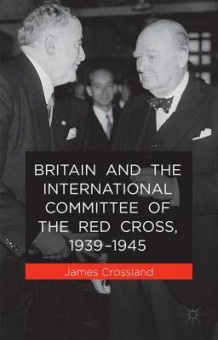 Britain and the International Committee of the Red Cross, 1939-1945 av J. Crossland (Innbundet)