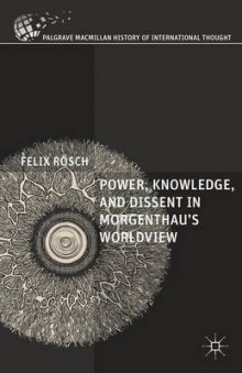 Power, Knowledge, and Dissent in Morgenthau's Worldview 2015 av Felix Rosch (Innbundet)