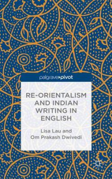 Re-Orientalism and Indian Writing in English av Lisa Lau og Om Prakash Dwivedi (Innbundet)