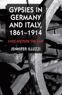 Gypsies in Germany and Italy, 1861-1914 av Jennifer Illuzzi (Innbundet)
