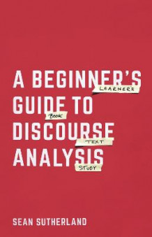 A Beginner's Guide to Discourse Analysis av Sean Sutherland (Heftet)